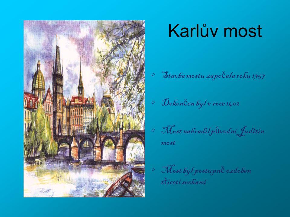 Karlův most Stavba mostu zapo č ala roku 1357 Dokon č en byl v roce 1402 Most nahradil p ů vodní Juditin most Most byl postupn ě ozdoben t ř iceti sochami