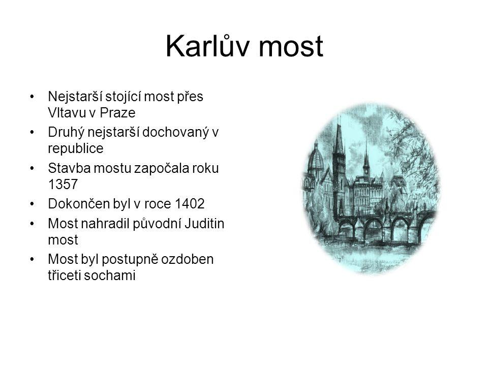 Karlův most Nejstarší stojící most přes Vltavu v PrazeNejstarší stojící most přes Vltavu v Praze Druhý nejstarší dochovaný v republiceDruhý nejstarší dochovaný v republice Stavba mostu započala roku 1357Stavba mostu započala roku 1357 Dokončen byl v roce 1402Dokončen byl v roce 1402 Most nahradil původní Juditin mostMost nahradil původní Juditin most Most byl postupně ozdoben třiceti sochamiMost byl postupně ozdoben třiceti sochami Nejstarší stojící most přes Vltavu v PrazeNejstarší stojící most přes Vltavu v Praze Druhý nejstarší dochovaný v republiceDruhý nejstarší dochovaný v republice Stavba mostu započala roku 1357Stavba mostu započala roku 1357 Dokončen byl v roce 1402Dokončen byl v roce 1402 Most nahradil původní Juditin mostMost nahradil původní Juditin most Most byl postupně ozdoben třiceti sochamiMost byl postupně ozdoben třiceti sochami
