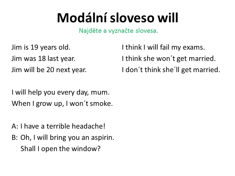 Modální sloveso will Jim is 19 years old.Jim was 18 last year.