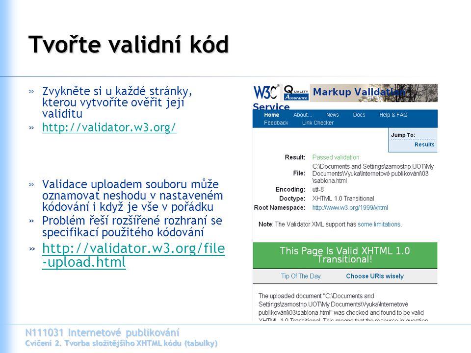 N111031 Internetové publikování Cvičení 2. Tvorba složitějšího XHTML kódu (tabulky) Tvořte validní kód »Zvykněte si u každé stránky, kterou vytvoříte