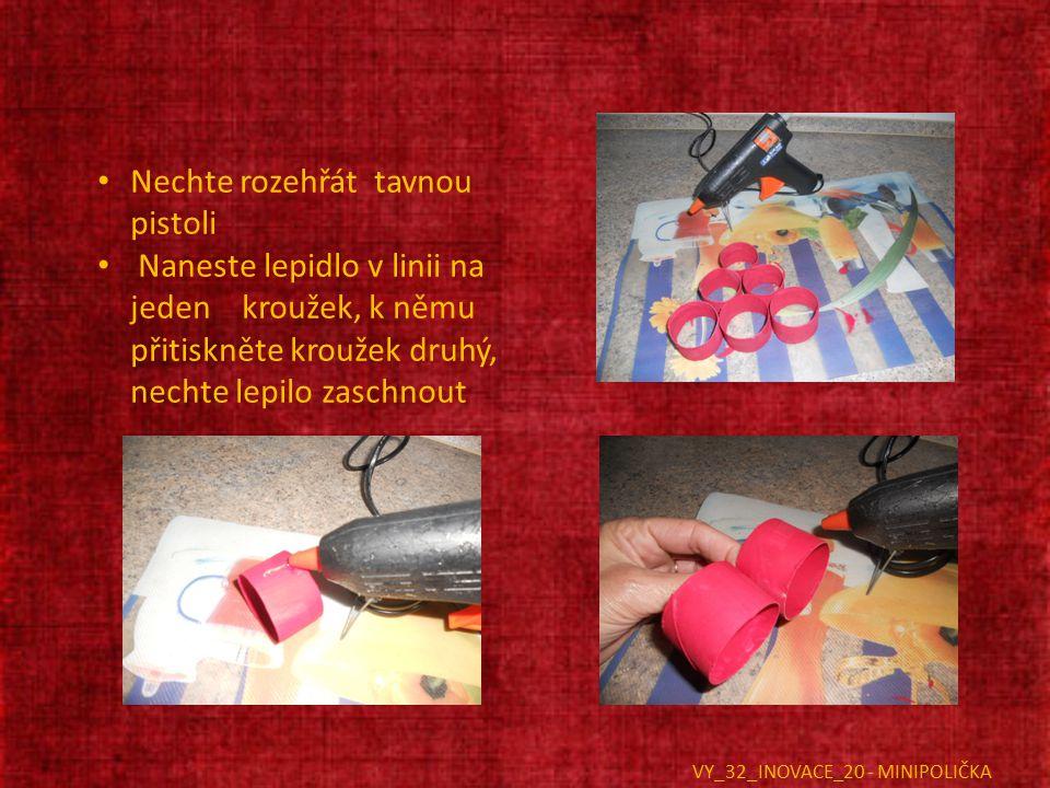 Nechte rozehřát tavnou pistoli Naneste lepidlo v linii na jeden kroužek, k němu přitiskněte kroužek druhý, nechte lepilo zaschnout VY_32_INOVACE_20 -