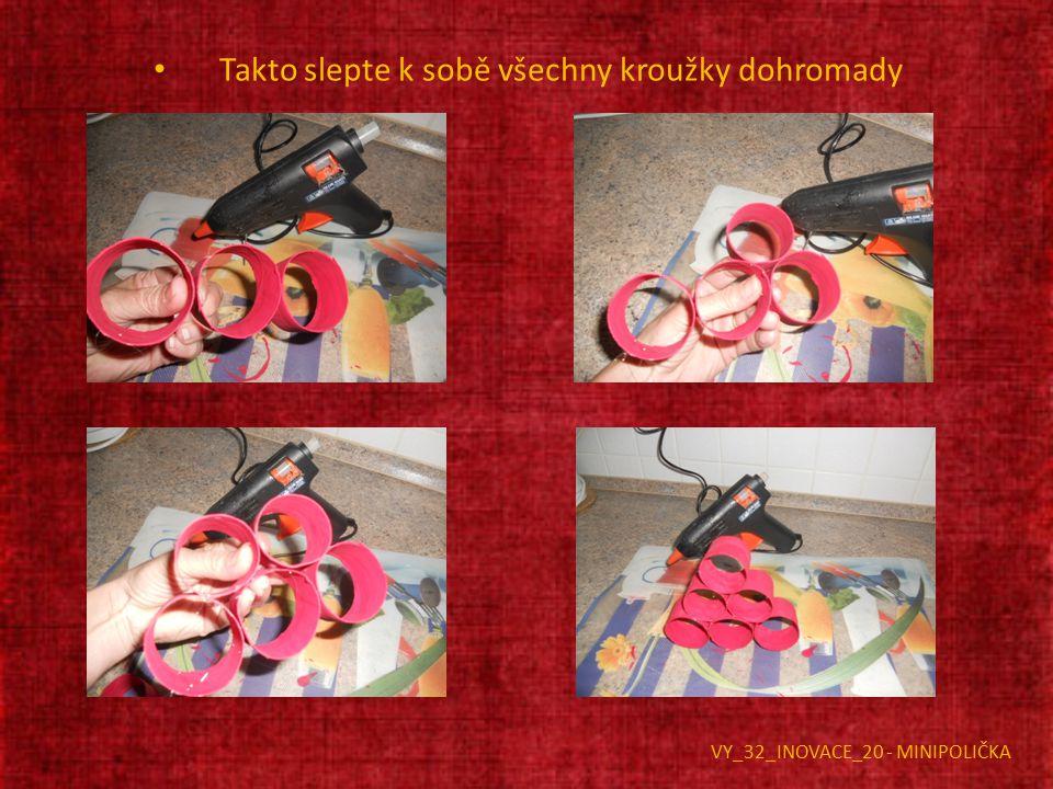 Takto slepte k sobě všechny kroužky dohromady VY_32_INOVACE_20 - MINIPOLIČKA
