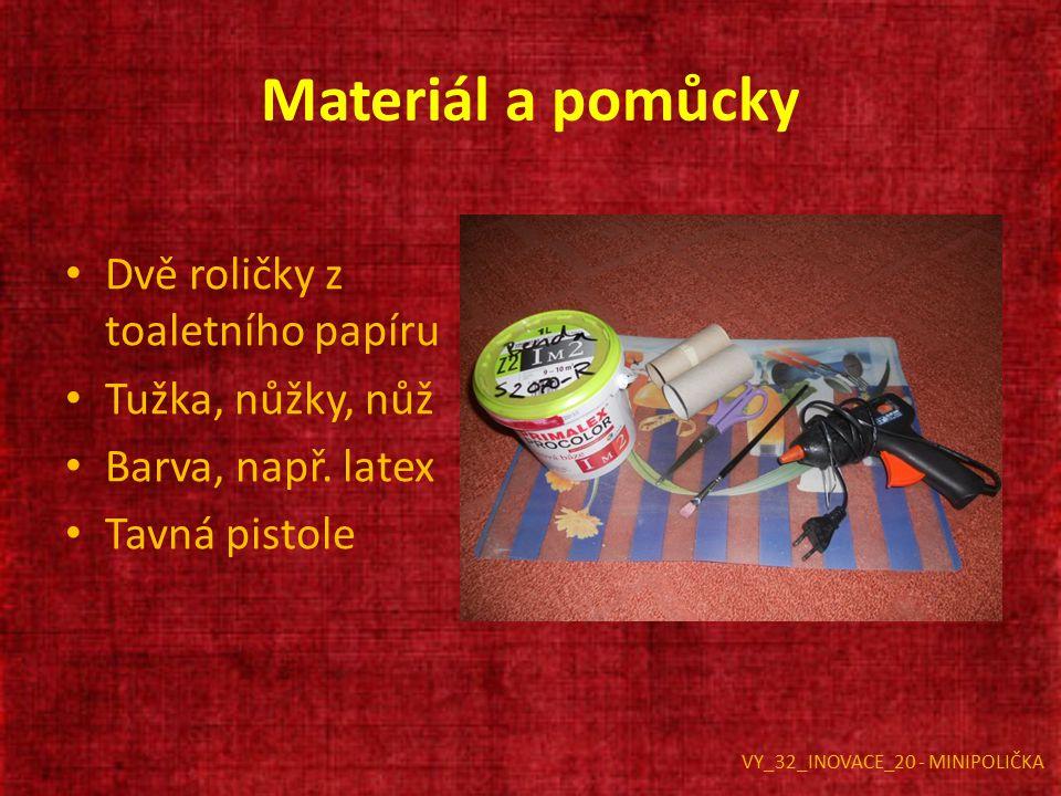 Materiál a pomůcky Dvě roličky z toaletního papíru Tužka, nůžky, nůž Barva, např. latex Tavná pistole VY_32_INOVACE_20 - MINIPOLIČKA