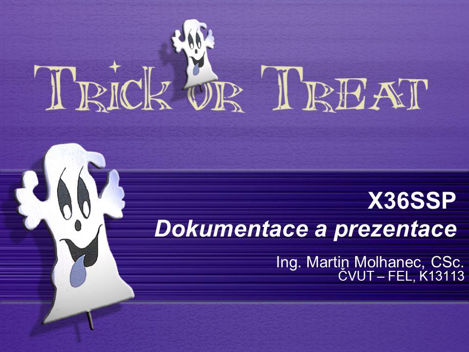 X36SSP Dokumentace a prezentace Ing. Martin Molhanec, CSc. ČVUT – FEL, K13113