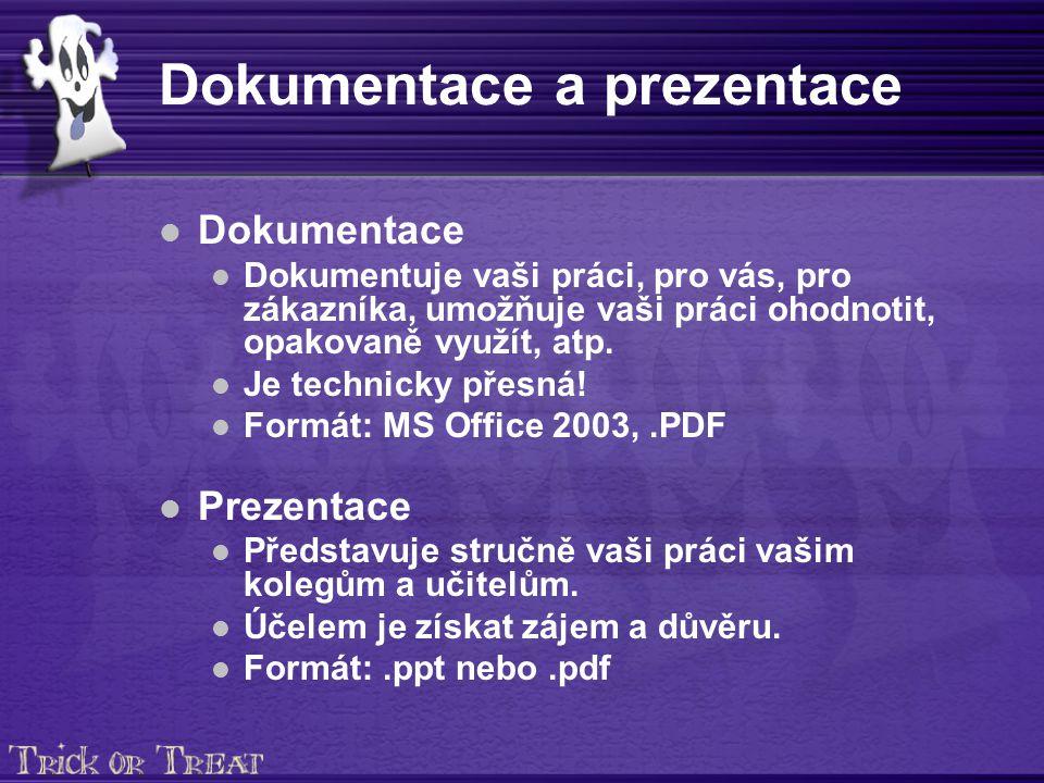 Dokumentace a prezentace Dokumentace Dokumentuje vaši práci, pro vás, pro zákazníka, umožňuje vaši práci ohodnotit, opakovaně využít, atp.