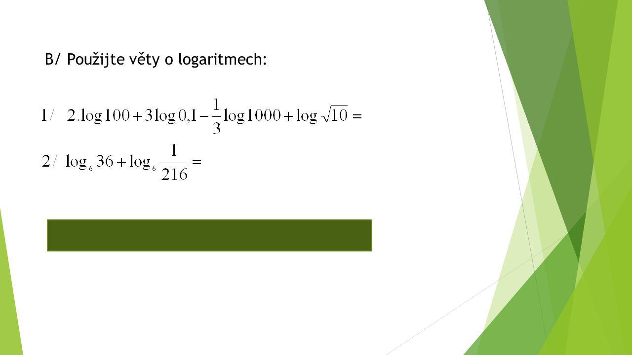 B/ Použijte věty o logaritmech: Výsledky : 1/ 0,5 2/ -1