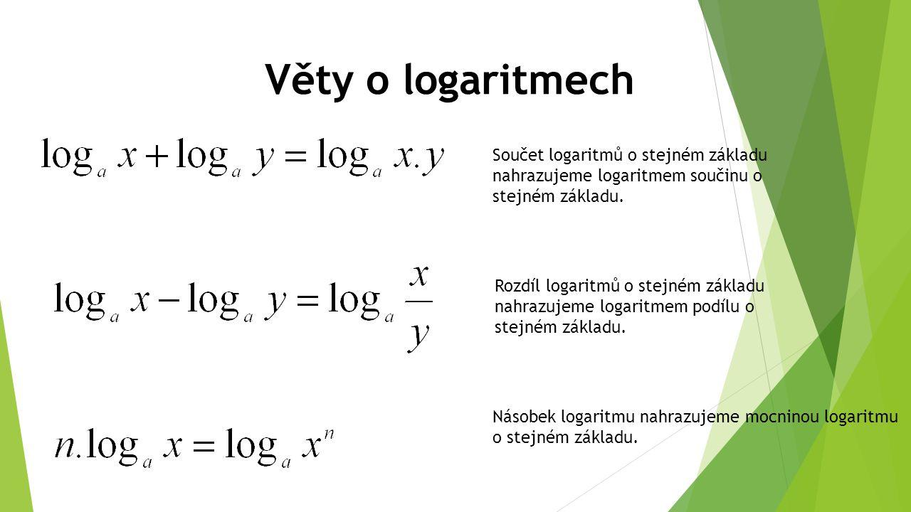 Věty o logaritmech Součet logaritmů o stejném základu nahrazujeme logaritmem součinu o stejném základu.
