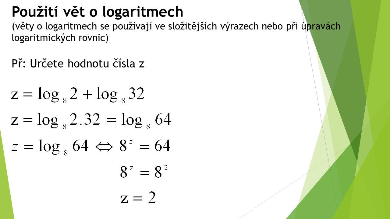 Použití vět o logaritmech (věty o logaritmech se používají ve složitějších výrazech nebo při úpravách logaritmických rovnic) Př: Určete hodnotu čísla z