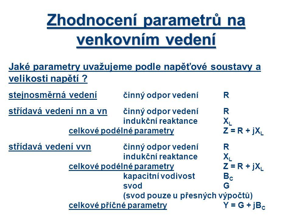 Zhodnocení parametrů na venkovním vedení Jaké parametry uvažujeme podle napěťové soustavy a velikosti napětí ? stejnosměrná vedení činný odpor vedeníR