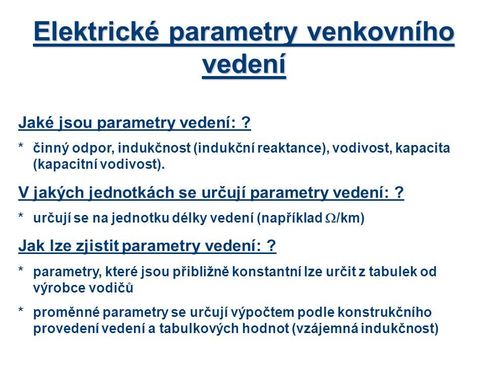 Elektrické parametry venkovního vedení Jaké jsou parametry vedení: ? *činný odpor, indukčnost (indukční reaktance), vodivost, kapacita (kapacitní vodi