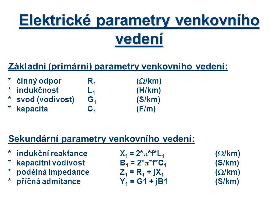 Elektrické parametry venkovního vedení Základní (primární) parametry venkovního vedení: *činný odporR 1 (  /km) *indukčnost L 1 (H/km) *svod (vodivos