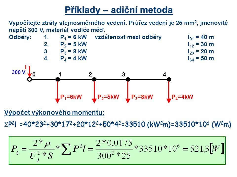 Příklady – adiční metoda Vypočítejte ztráty stejnosměrného vedení. Průřez vedení je 25 mm 2, jmenovité napětí 300 V, materiál vodiče měď. Odběry:1. P