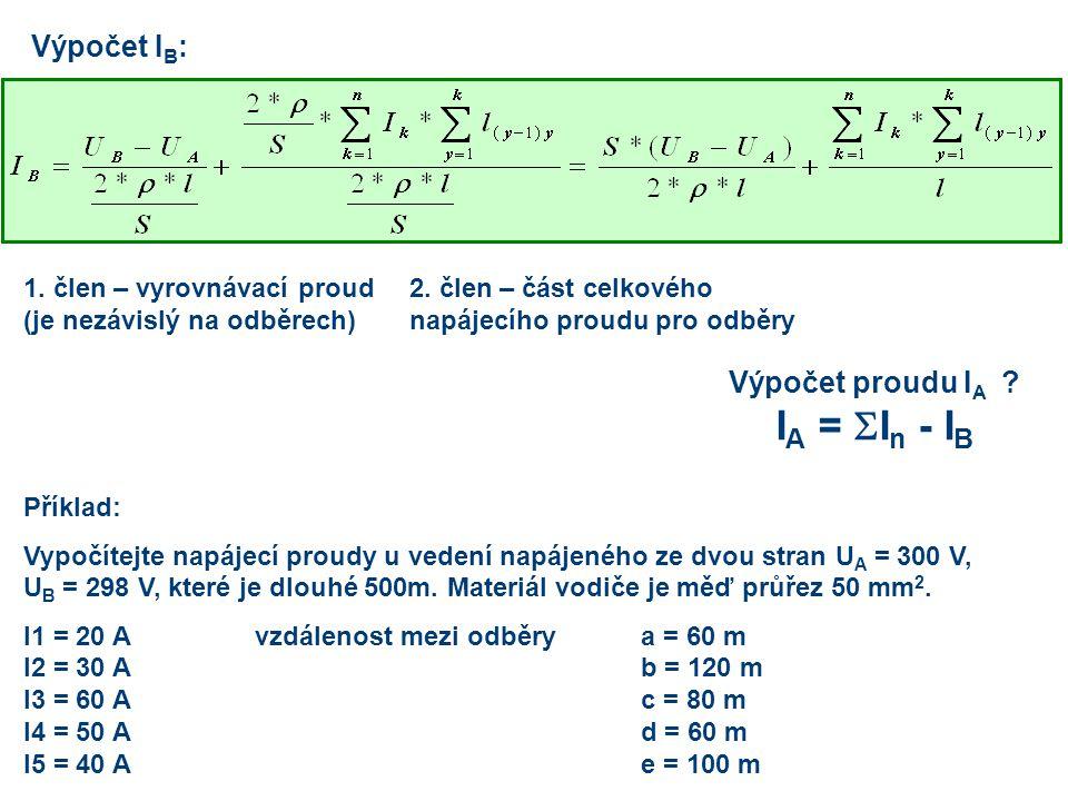 Výpočet I B : 1. člen – vyrovnávací proud (je nezávislý na odběrech) 2. člen – část celkového napájecího proudu pro odběry Výpočet proudu I A ? I A =