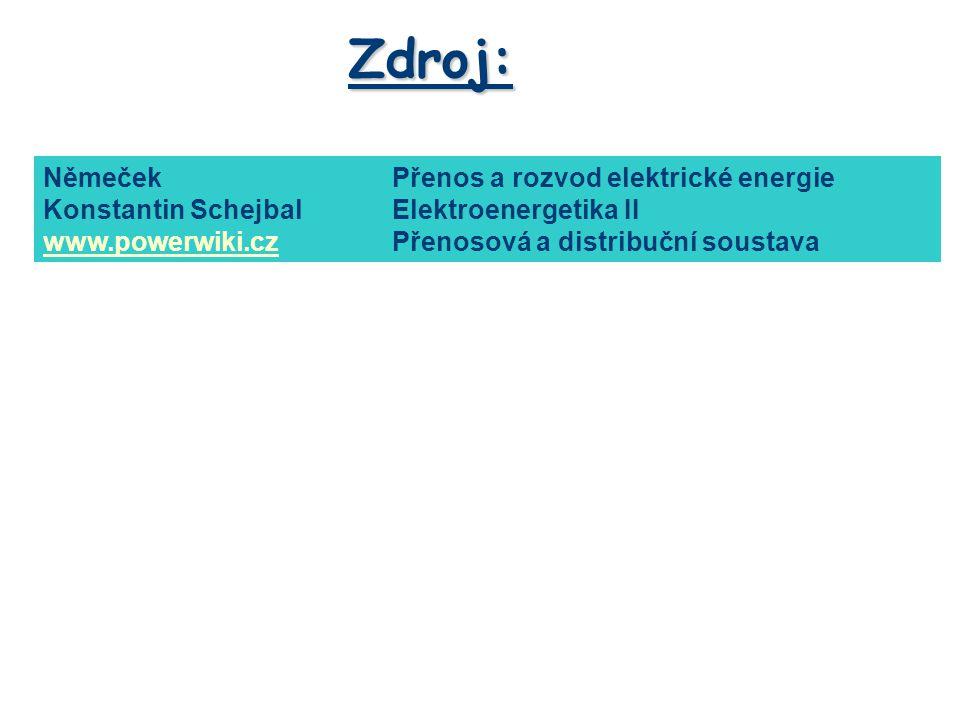 Zdroj: NěmečekPřenos a rozvod elektrické energie Konstantin SchejbalElektroenergetika II www.powerwiki.czwww.powerwiki.czPřenosová a distribuční soust