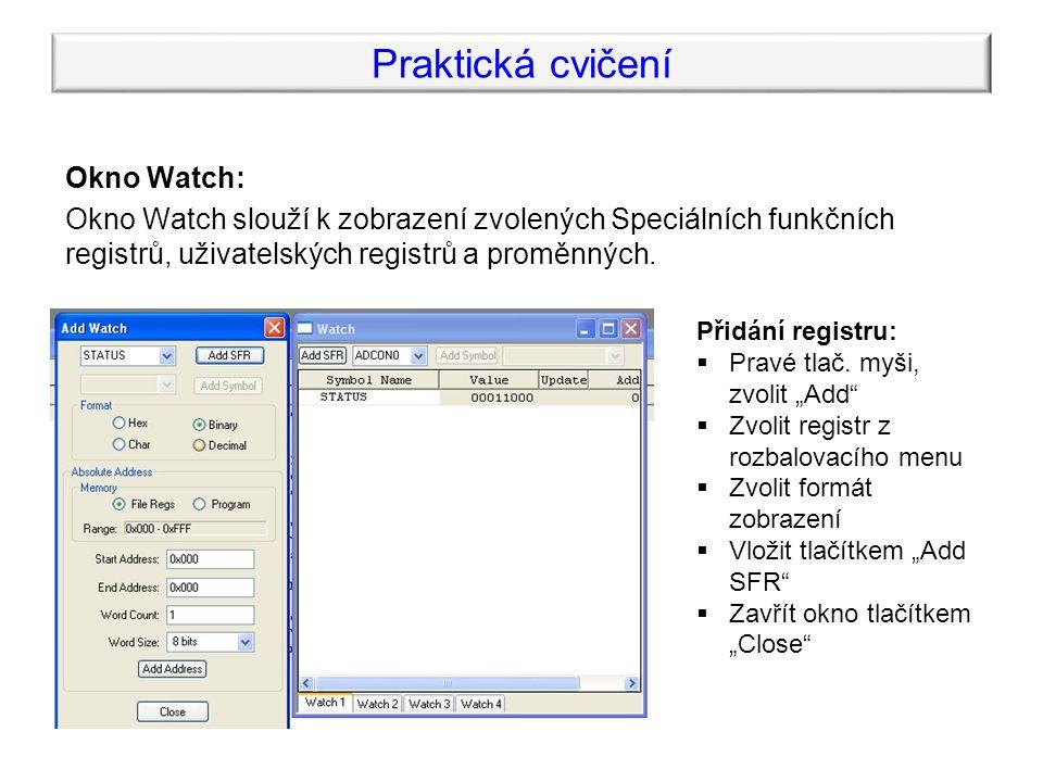 Okno Watch: Okno Watch slouží k zobrazení zvolených Speciálních funkčních registrů, uživatelských registrů a proměnných.