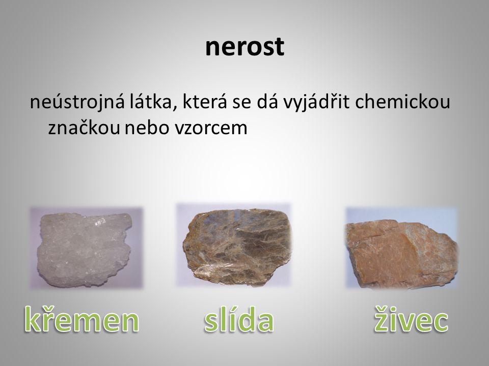 hornina neústrojná látka, která se nedá vyjádřit chemickou značkou nebo vzorcem a skládá se z nerostů