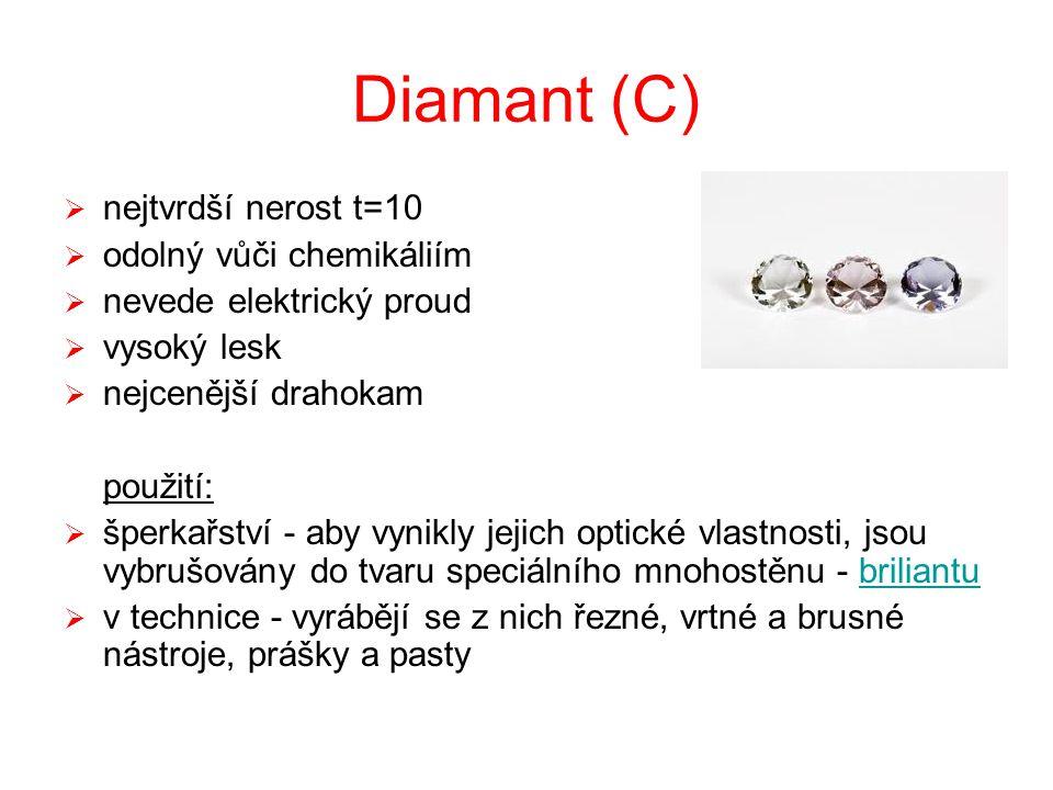 Diamant (C)  nejtvrdší nerost t=10  odolný vůči chemikáliím  nevede elektrický proud  vysoký lesk  nejcenější drahokam použití:  šperkařství - a