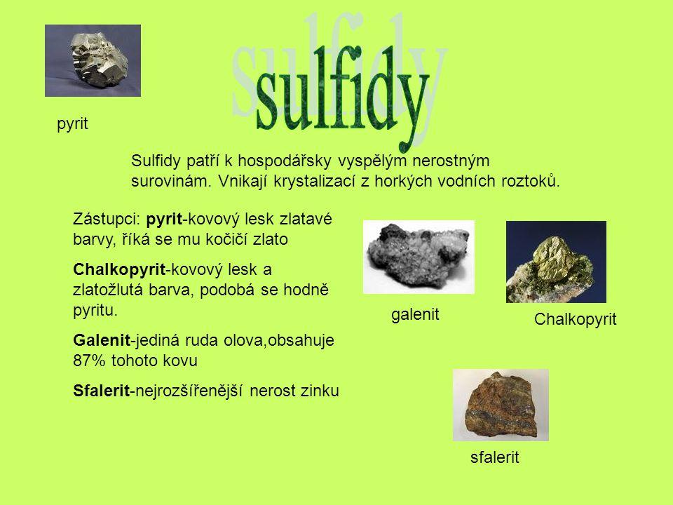 Sulfidy patří k hospodářsky vyspělým nerostným surovinám. Vnikají krystalizací z horkých vodních roztoků. Zástupci: pyrit-kovový lesk zlatavé barvy, ř