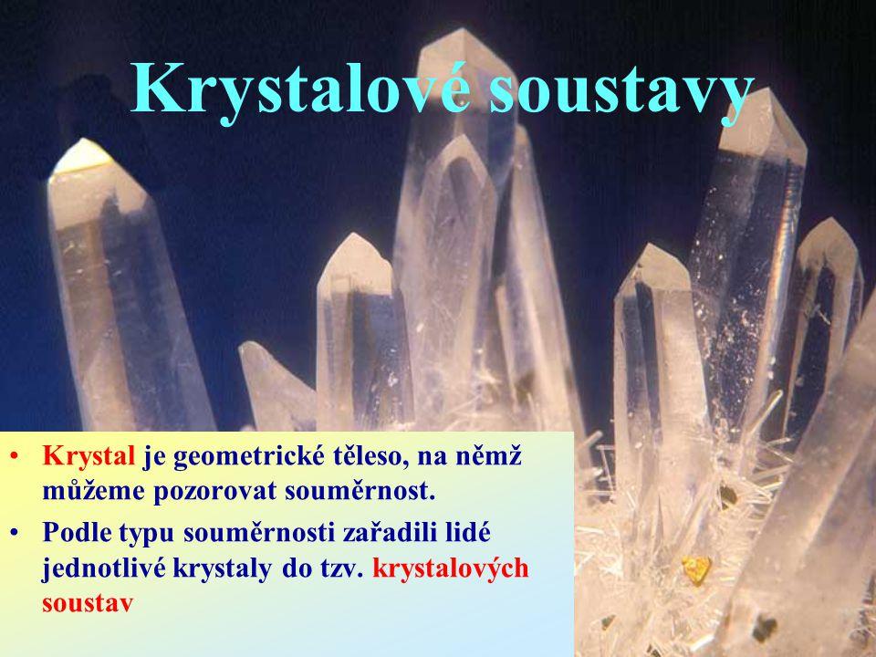 Krystal je geometrické těleso, na němž můžeme pozorovat souměrnost. Podle typu souměrnosti zařadili lidé jednotlivé krystaly do tzv. krystalových sous