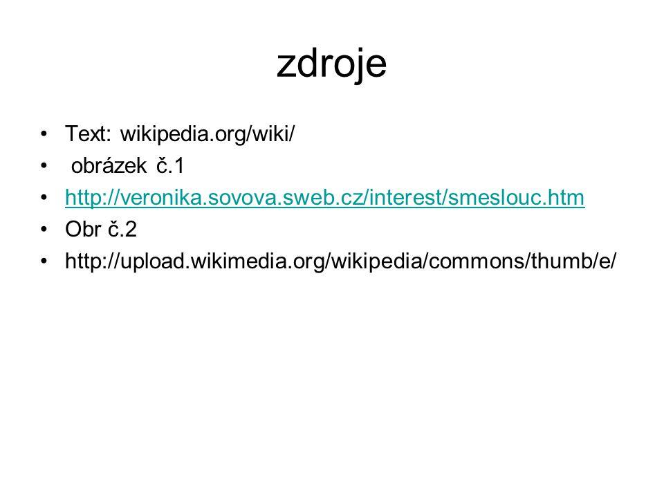zdroje Text: wikipedia.org/wiki/ obrázek č.1 http://veronika.sovova.sweb.cz/interest/smeslouc.htm Obr č.2 http://upload.wikimedia.org/wikipedia/common