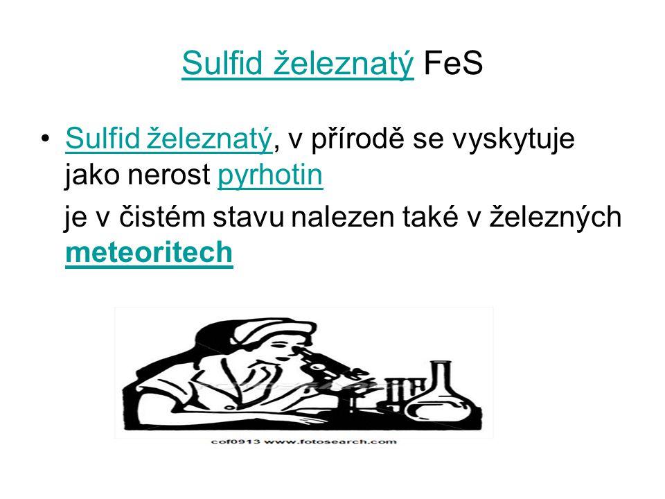 Sulfid železnatýSulfid železnatý FeS Sulfid železnatý, v přírodě se vyskytuje jako nerost pyrhotinSulfid železnatýpyrhotin je v čistém stavu nalezen t