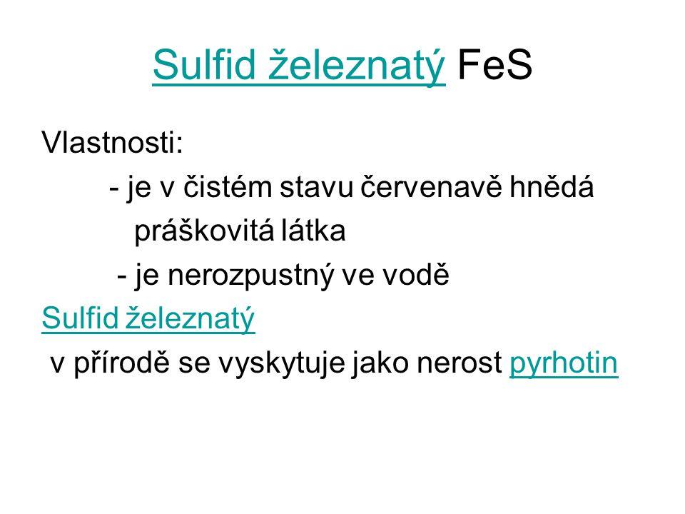 Sulfid železnatýSulfid železnatý FeS Vlastnosti: - je v čistém stavu červenavě hnědá práškovitá látka - je nerozpustný ve vodě Sulfid železnatý v přír