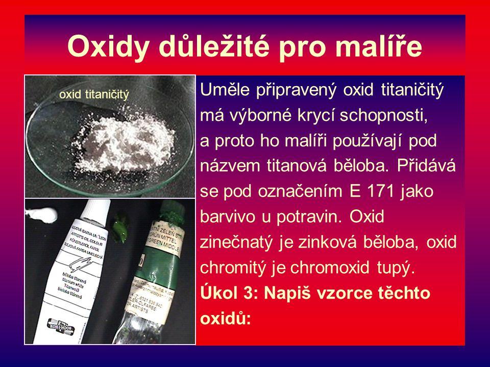 Řešení úkolu 3: oxid titaničitý - TiO 2, oxid zinečnatý - ZnO, oxid chromitý - Cr 2 O 3.