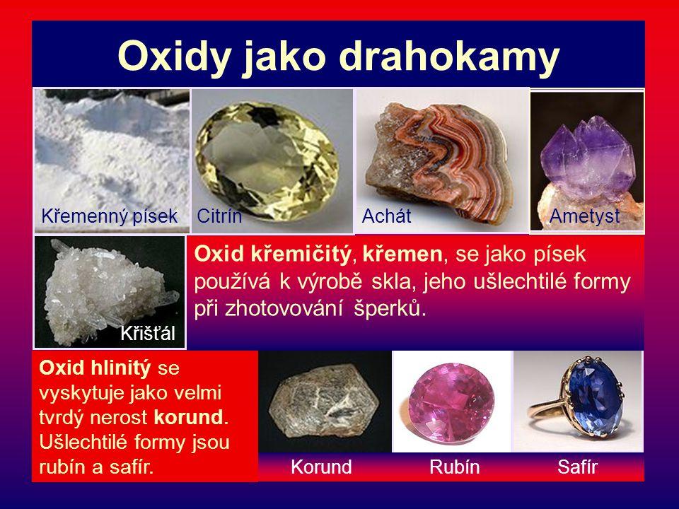 Oxidy jako drahokamy Oxid křemičitý, křemen, se jako písek používá k výrobě skla, jeho ušlechtilé formy při zhotovování šperků. Křemenný písekAchátCit