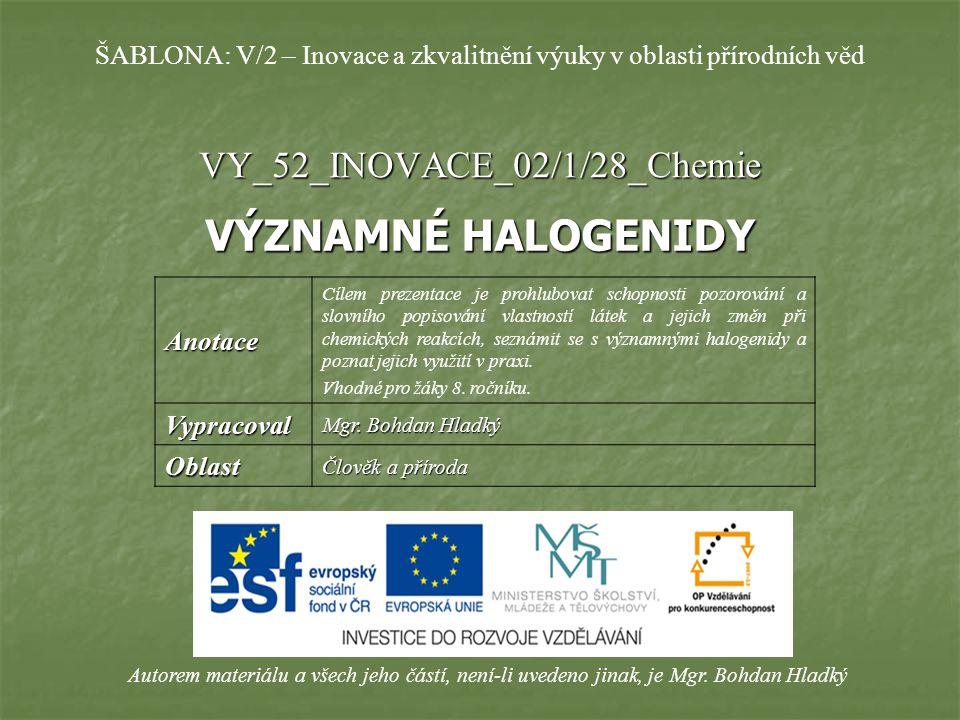VY_52_INOVACE_02/1/28_Chemie VÝZNAMNÉ HALOGENIDY Autorem materiálu a všech jeho částí, není-li uvedeno jinak, je Mgr.