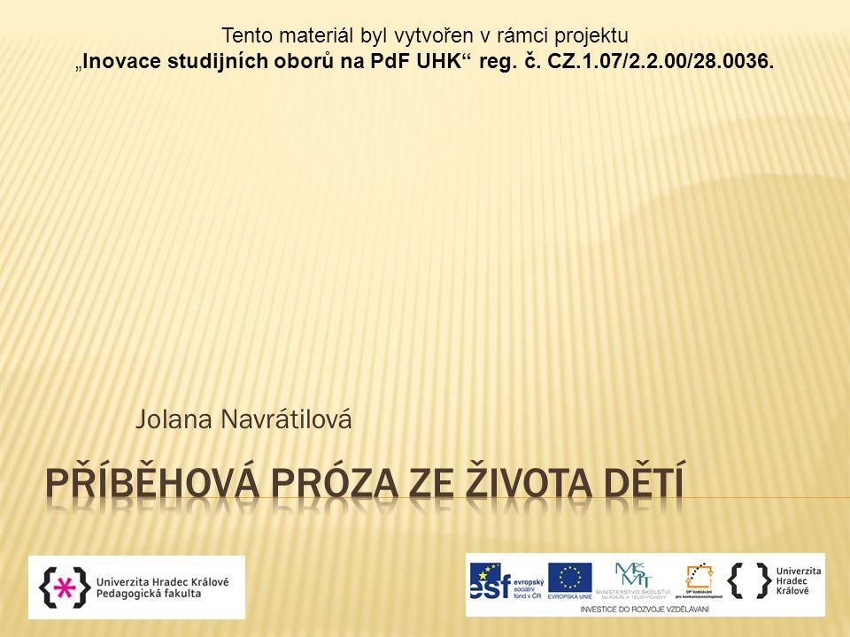 """Jolana Navrátilová Tento materiál byl vytvořen v rámci projektu """"Inovace studijních oborů na PdF UHK"""" reg. č. CZ.1.07/2.2.00/28.0036."""