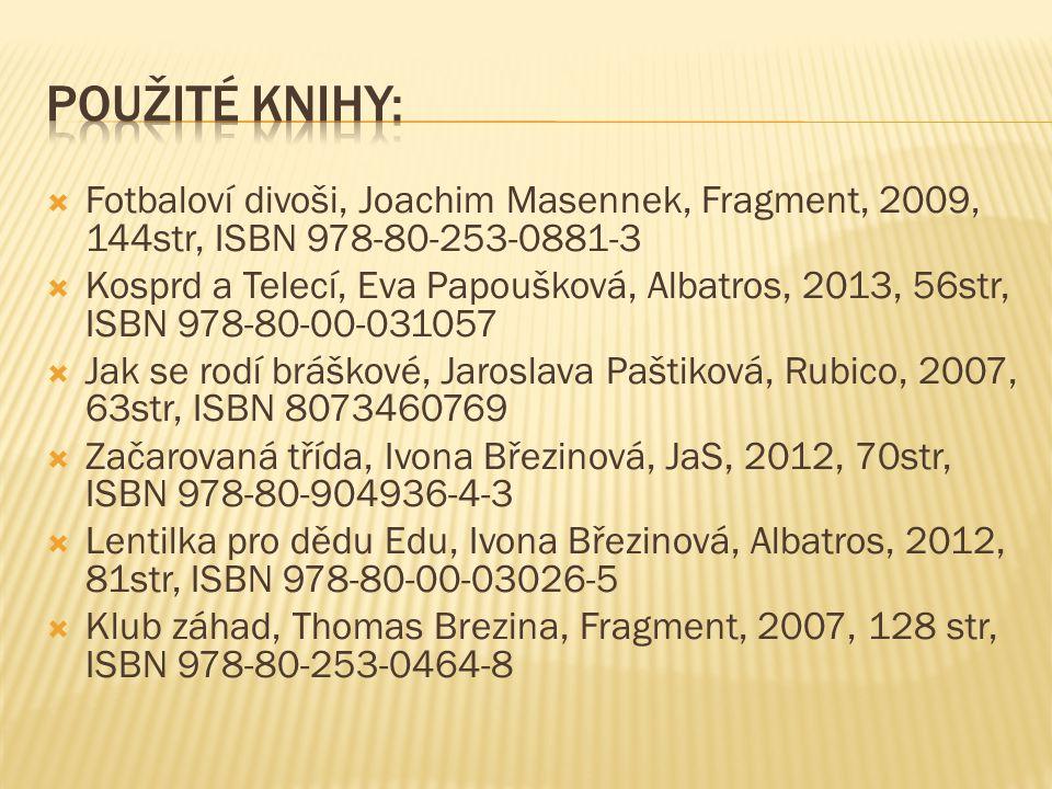  Fotbaloví divoši, Joachim Masennek, Fragment, 2009, 144str, ISBN 978-80-253-0881-3  Kosprd a Telecí, Eva Papoušková, Albatros, 2013, 56str, ISBN 97