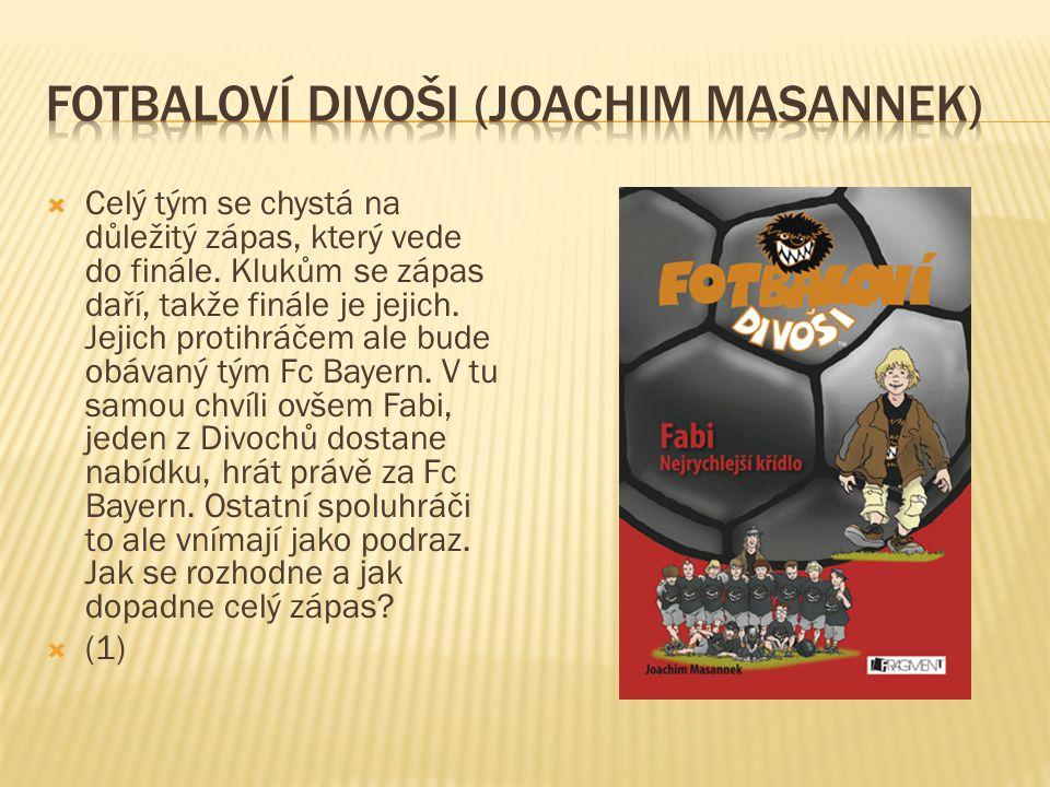  1 http://www.fragment.cz/prehled/knihy-pro-deti-a-mladez/dobrodruzstvi-a- detektivky/dobrodr-a-detekt-pro-cten-od-9-do12/fotbalovi-divosi/fotbalovi-divosi-fabi- s31706771http://www.fragment.cz/prehled/knihy-pro-deti-a-mladez/dobrodruzstvi-a- detektivky/dobrodr-a-detekt-pro-cten-od-9-do12/fotbalovi-divosi/fotbalovi-divosi-fabi- s31706771  2 (Masannek, 2009, 76s)  3 http://knihy.heureka.cz/kosprd-a-teleci-eva-papouskova/galeriehttp://knihy.heureka.cz/kosprd-a-teleci-eva-papouskova/galerie  4 (Papoušková, 2013, 38s)  5 http://www.martinus.cz/?uItem=42892http://www.martinus.cz/?uItem=42892  6 http://www.jakserodibraskove.cz/index.php/ukazky1http://www.jakserodibraskove.cz/index.php/ukazky1  7 https://www.kosmas.cz/knihy/168792/zacarovana-trida/https://www.kosmas.cz/knihy/168792/zacarovana-trida/  8 (Březinová, 2012, poslední strana)  9 (Březinová, 2012, 10s)  10 http://neoluxor.cz/detske/lentilka-pro-dedu-edu--178560/http://neoluxor.cz/detske/lentilka-pro-dedu-edu--178560/  11 (Březinová, 2012, 15,16s)  12 http://www.fragment.cz/prehled/knihy-pro-deti-a-mladez/dobrodruzstvi-a- detektivky/dobrodr-a-detekt-pro-cten-od-9-do12/klub-zahad/klub-zahad-mesto- prizraku-s15107374http://www.fragment.cz/prehled/knihy-pro-deti-a-mladez/dobrodruzstvi-a- detektivky/dobrodr-a-detekt-pro-cten-od-9-do12/klub-zahad/klub-zahad-mesto- prizraku-s15107374