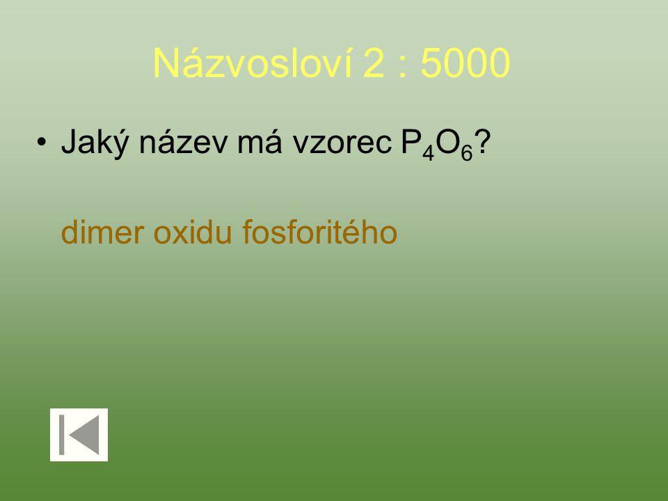 Názvosloví 2 : 5000 Jaký název má vzorec P 4 O 6 ? dimer oxidu fosforitého