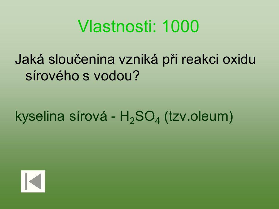 Vlastnosti: 1000 Jaká sloučenina vzniká při reakci oxidu sírového s vodou? kyselina sírová - H 2 SO 4 (tzv.oleum)