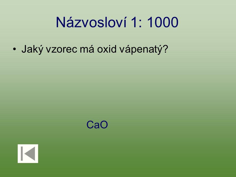 Názvosloví 1: 1000 Jaký vzorec má oxid vápenatý? CaO
