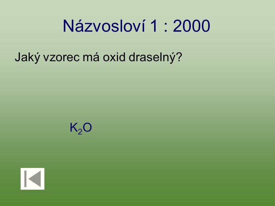 Názvosloví 1 : 2000 Jaký vzorec má oxid draselný? K2OK2O