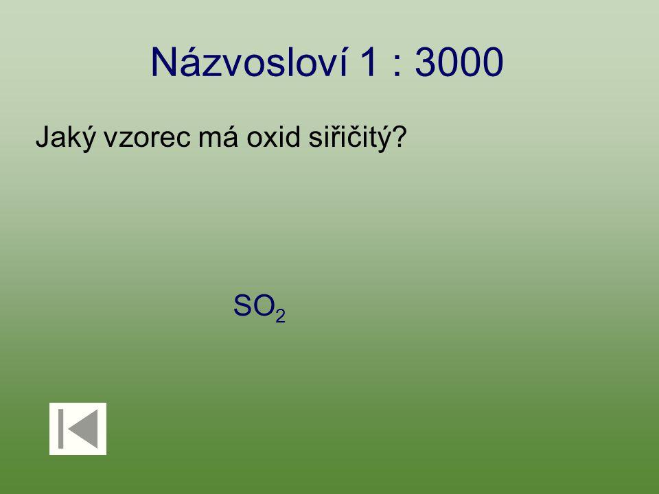 Názvosloví 1 : 3000 Jaký vzorec má oxid siřičitý? SO 2