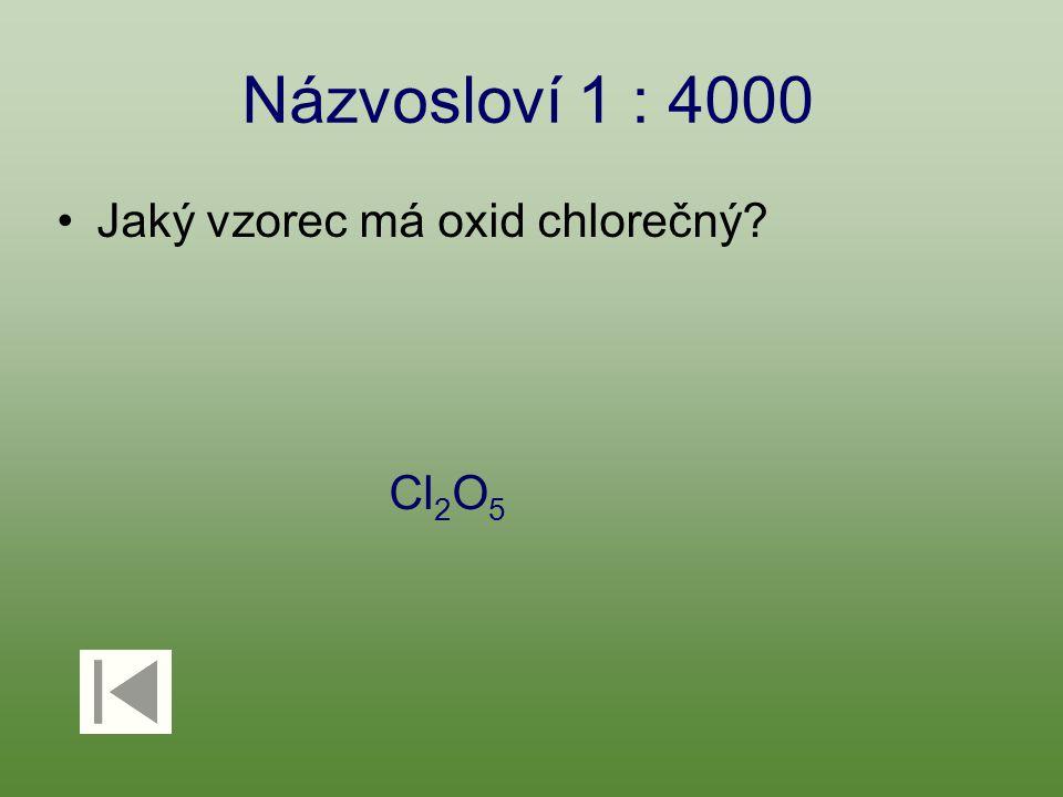 Názvosloví 1 : 4000 Jaký vzorec má oxid chlorečný? Cl 2 O 5
