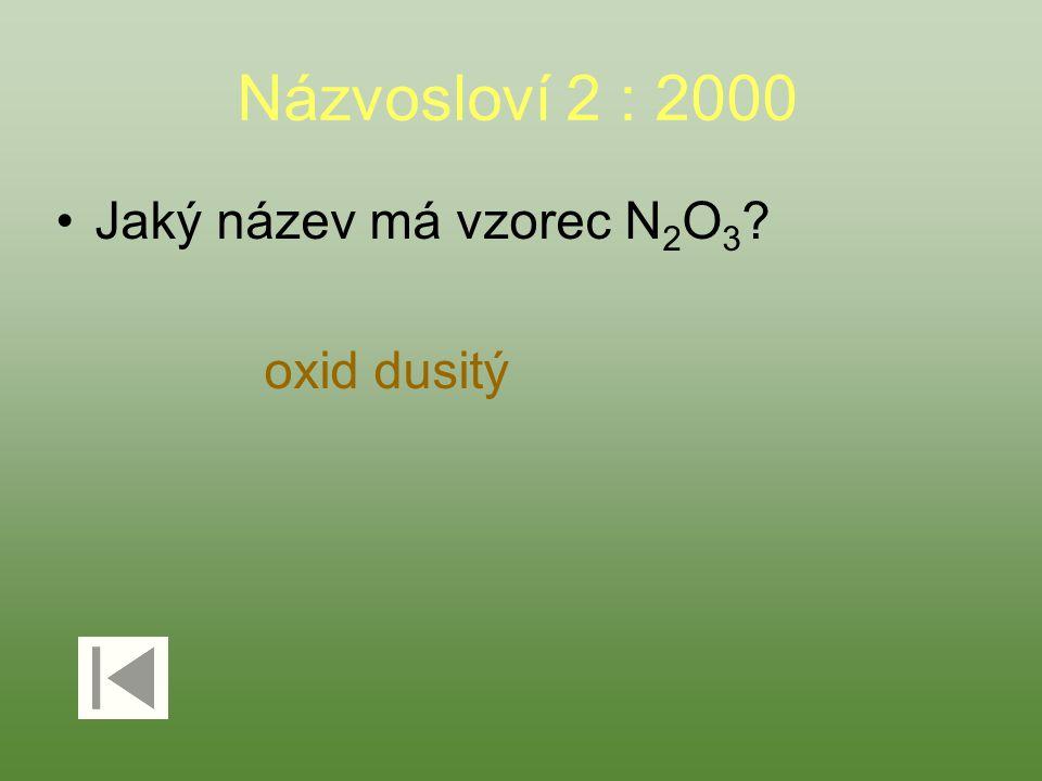 Názvosloví 2 : 2000 Jaký název má vzorec N 2 O 3 ? oxid dusitý