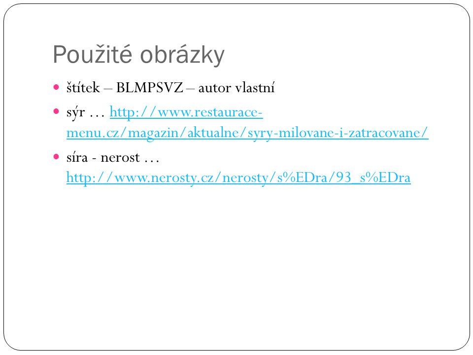 Použité obrázky štítek – BLMPSVZ – autor vlastní sýr … http://www.restaurace- menu.cz/magazin/aktualne/syry-milovane-i-zatracovane/http://www.restaura