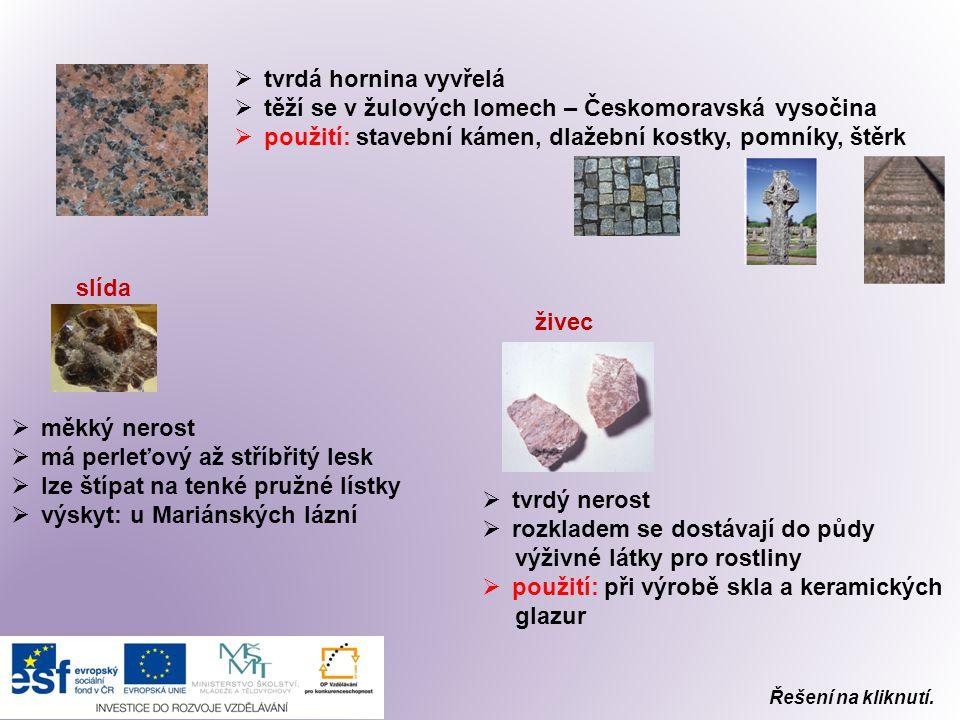  tvrdá hornina vyvřelá  těží se v žulových lomech – Českomoravská vysočina  použití: stavební kámen, dlažební kostky, pomníky, štěrk slída  měkký