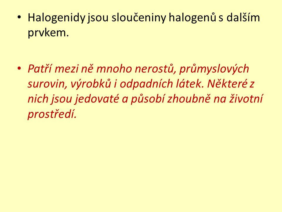 Halogenidy jsou sloučeniny halogenů s dalším prvkem. Patří mezi ně mnoho nerostů, průmyslových surovin, výrobků i odpadních látek. Některé z nich jsou