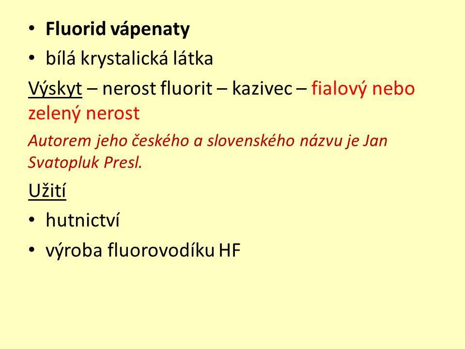Fluorid vápenaty bílá krystalická látka Výskyt – nerost fluorit – kazivec – fialový nebo zelený nerost Autorem jeho českého a slovenského názvu je Jan Svatopluk Presl.