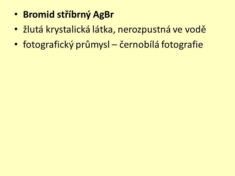 Bromid stříbrný AgBr žlutá krystalická látka, nerozpustná ve vodě fotografický průmysl – černobílá fotografie
