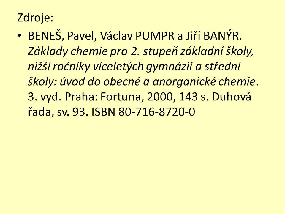 Zdroje: BENEŠ, Pavel, Václav PUMPR a Jiří BANÝR. Základy chemie pro 2.