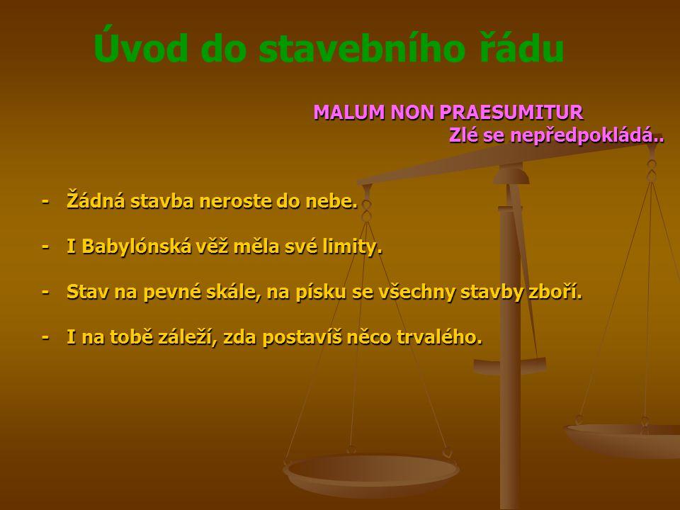 Úvod do stavebního řádu MALUM NON PRAESUMITUR Zlé se nepředpokládá..