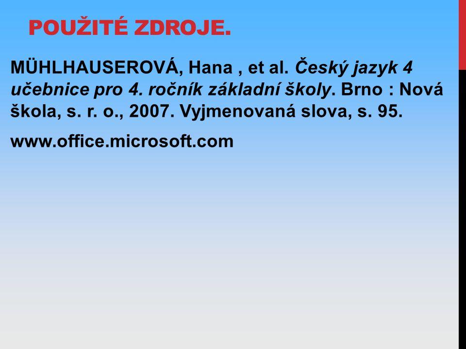 POUŽITÉ ZDROJE. MÜHLHAUSEROVÁ, Hana, et al. Český jazyk 4 učebnice pro 4.