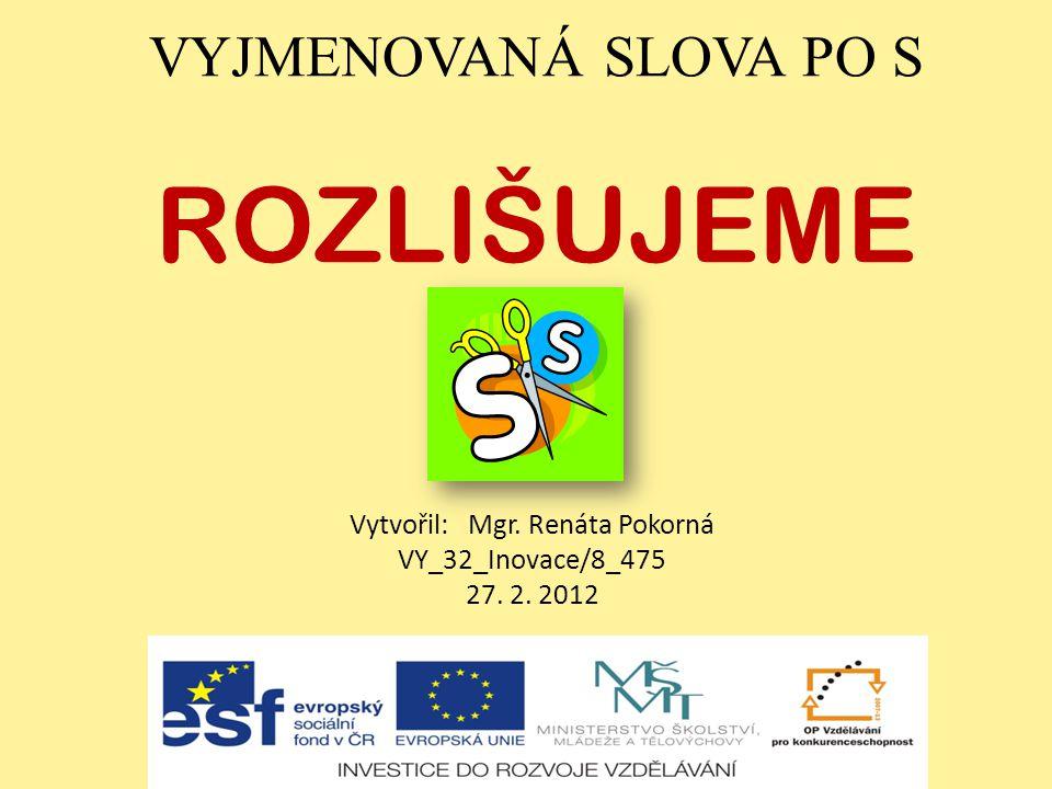 VYJMENOVANÁ SLOVA PO S ROZLIŠUJEME Vytvořil: Mgr. Renáta Pokorná VY_32_Inovace/8_475 27. 2. 2012