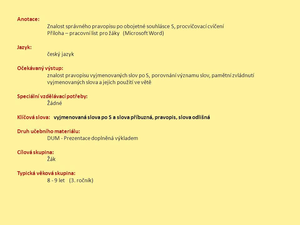 Anotace: Znalost správného pravopisu po obojetné souhlásce S, procvičovací cvičení Příloha – pracovní list pro žáky (Microsoft Word) Jazyk: český jazy