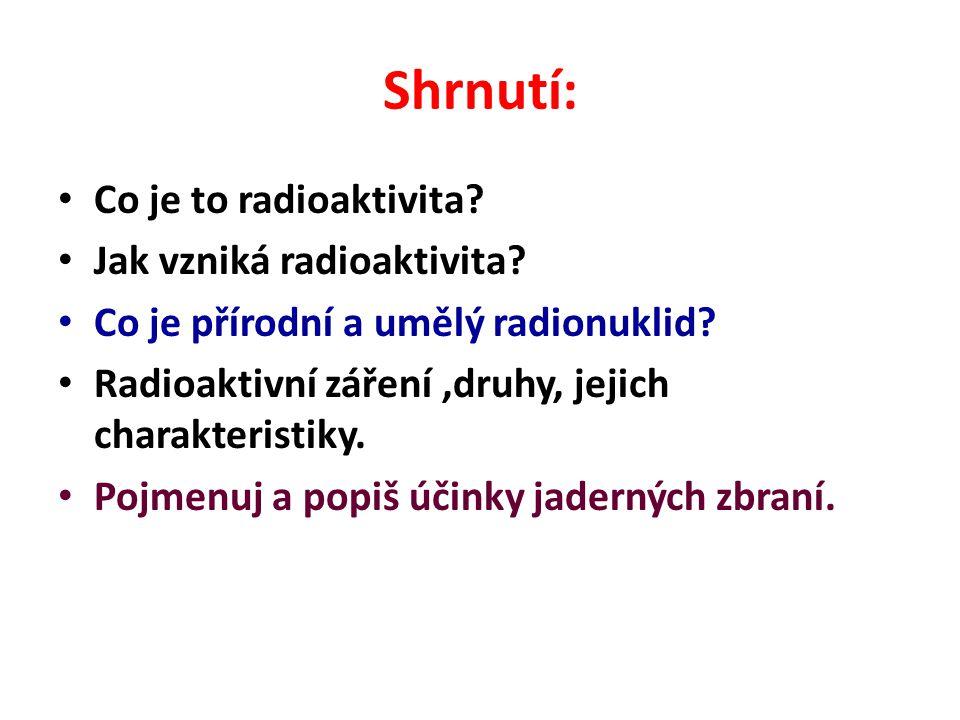 Shrnutí: Co je to radioaktivita.Jak vzniká radioaktivita.